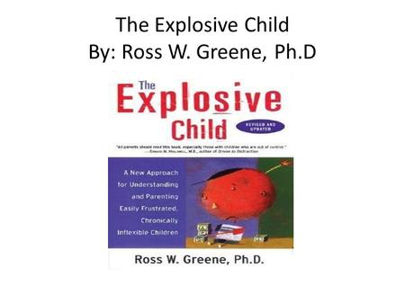 The Explosive Child By: Ross W. Greene, Ph.D. Lagging Skills Bailey Eisinger.