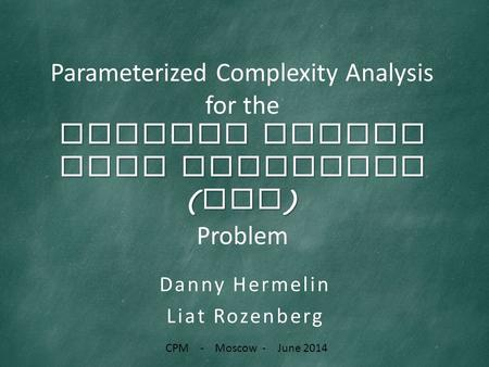 Closest String with Wildcards ( CSW ) Parameterized Complexity Analysis for the Closest String with Wildcards ( CSW ) Problem Danny Hermelin Liat Rozenberg.