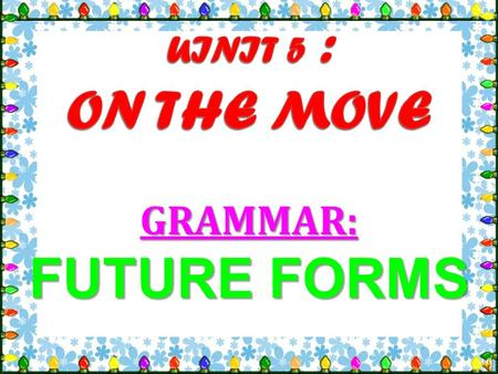 GRAMMAR: FUTURE FORMS FormsUseExercises Positive and Negative A. F uture forms I He They 'll won't help you. watch TV tonight. I'm (not) She's (not)