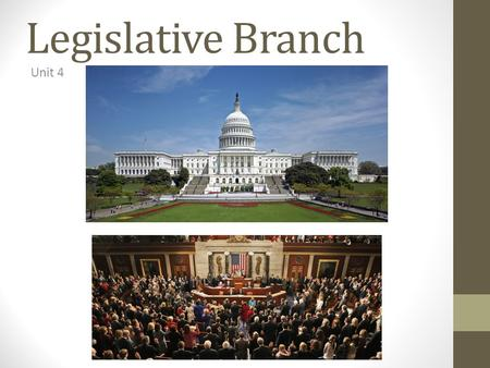Legislative Branch Unit 4. Senate 100 members 6 year terms Qualifications: 30 years old, citizen for 9 years.