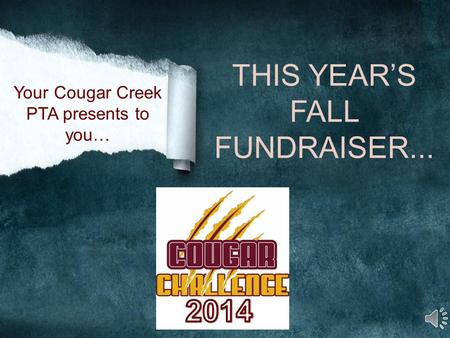 THIS YEAR'S FALL FUNDRAISER... Your Cougar Creek PTA presents to you…