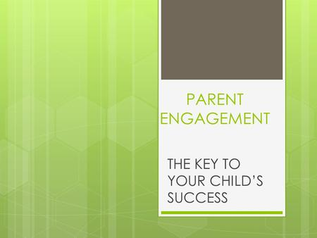 PARENT ENGAGEMENT THE KEY TO YOUR CHILD'S SUCCESS.