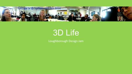 3D Life Loughborough Design Jam. Concept The Issue: Children enjoy technology (but maybe a bit too much) Our Aim: To utilise this interest and competitive.