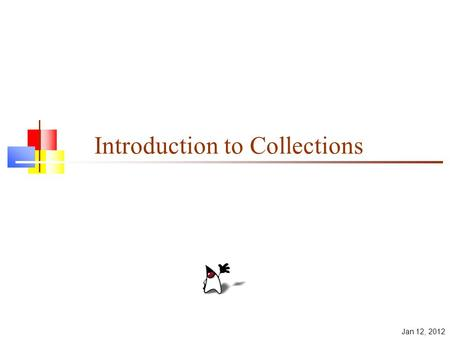 Jan 12, 2012 Introduction to Collections. 2 Collections A collection is a structured group of objects Java 1.2 introduced the Collections Framework Collections.