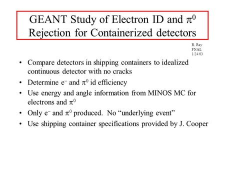GEANT Study of Electron ID and  0 Rejection for Containerized detectors Compare detectors in shipping containers to idealized continuous detector with.