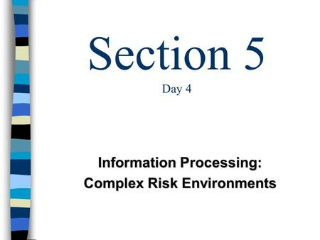 Section 5 Day 4 Information Processing: Complex Risk Environments.