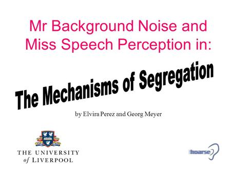 Mr Background Noise and Miss Speech Perception in: by Elvira Perez and Georg Meyer.