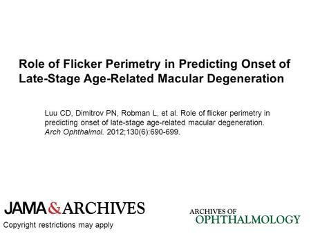 Luu CD, Dimitrov PN, Robman L, et al. Role of flicker perimetry in predicting onset of late-stage age-related macular degeneration. Arch Ophthalmol. 2012;130(6):690-699.
