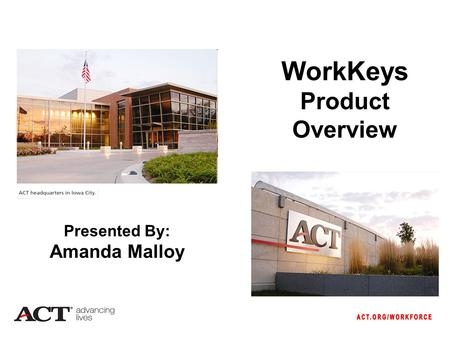 WorkKeys Product Overview Presented By: Amanda Malloy.