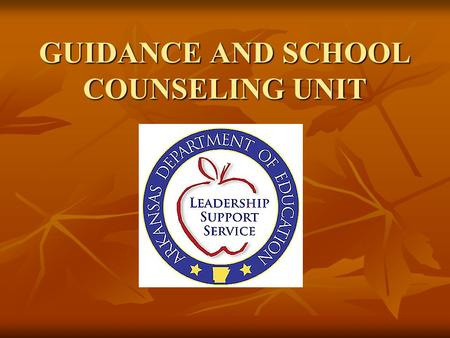 "GUIDANCE AND SCHOOL COUNSELING UNIT. It Is the Law ACT 908 of 1991 Revised 1997, 1999, 2003, 2005, 2007 ""Public School Student Services ACT"" Ark. Code."