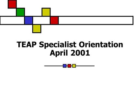 TEAP Specialist Orientation April 2001 2 Job Corps General Information Established in 1964 Serves approximately 70,000 students per year at more than.