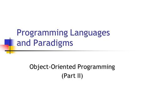 Programming Languages and Paradigms Object-Oriented Programming (Part II)