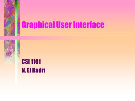 Graphical User Interface CSI 1101 N. El Kadri. Plan - agenda Graphical components Model-View-Controller Observer/Observable.