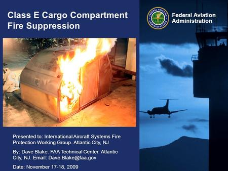 Presented to: International Aircraft Systems Fire Protection Working Group. Atlantic City, NJ By: Dave Blake. FAA Technical Center. Atlantic City, NJ.
