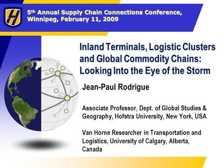 Inland Terminals, Logistic Clusters and Global Commodity Chains: Looking Into the Eye of the Storm Jean-Paul Rodrigue Associate Professor, Dept. of Global.