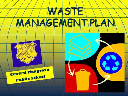 WASTE MANAGEMENT PLAN Central Mangrove Public School.