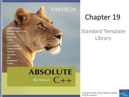 Chapter 19 Standard Template Library Copyright © 2008 Pearson Addison-Wesley. All rights reserved.