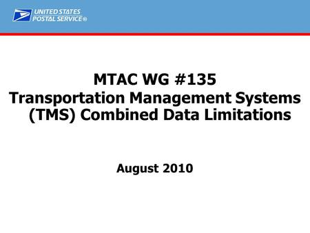 ® MTAC WG #135 Transportation Management Systems (TMS) Combined Data Limitations August 2010.