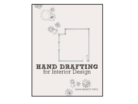 Hand Drafting for Interior Designers Diana Bennett Wirtz ASID, IIDA.