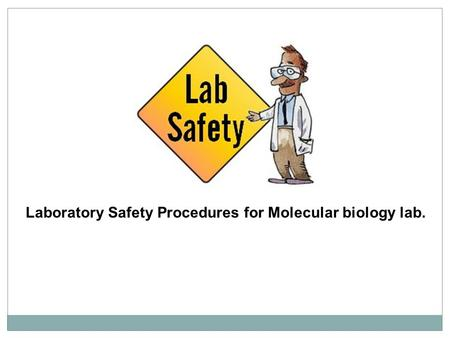 Laboratory Safety Procedures for Molecular biology lab.