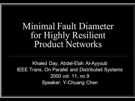Minimal Fault Diameter for Highly Resilient Product Networks Khaled Day, Abdel-Elah Al-Ayyoub IEEE Trans. On Parallel and Distributed Systems 2000 vol.