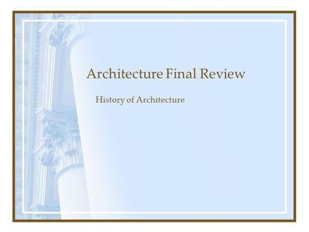 Architecture Final Review History of Architecture.
