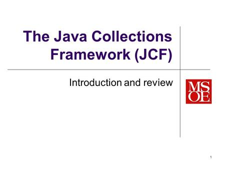 The Java Collections Framework (JCF) Introduction and review 1.