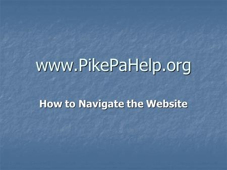 Www.PikePaHelp.org How to Navigate the Website. Site Description A comprehensive database of organizations and agencies that provide community service.