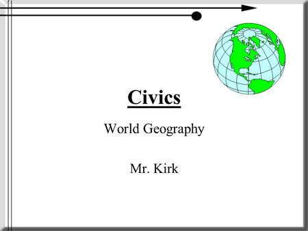 Civics World Geography Mr. Kirk. World Geography (Earth) Activity #1- Now that we have read about the different climates and how people adapt their lifestyles.