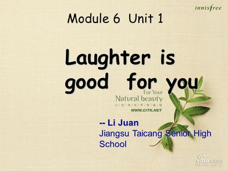 Laughter is good for you Module 6 Unit 1 -- Li Juan Jiangsu Taicang Senior High School.