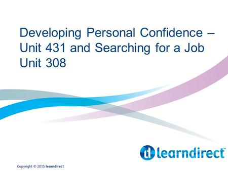 Developing Personal Confidence – Unit 431 and Searching for a Job Unit 308.