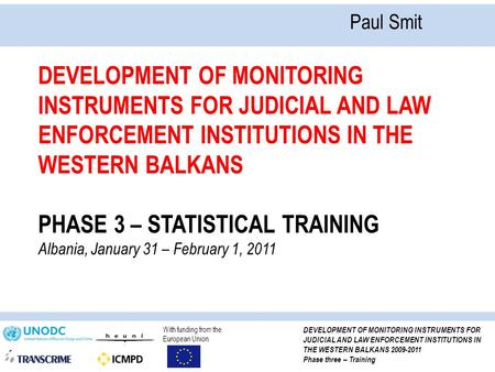 With funding from the European Union DEVELOPMENT OF MONITORING INSTRUMENTS FOR JUDICIAL AND LAW ENFORCEMENT INSTITUTIONS IN THE WESTERN BALKANS 2009-2011.
