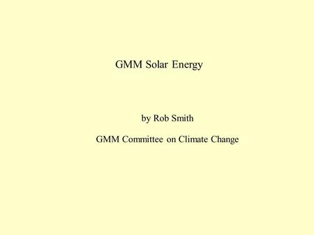 GMM Solar Energy by Rob Smith GMM Committee on Climate Change.