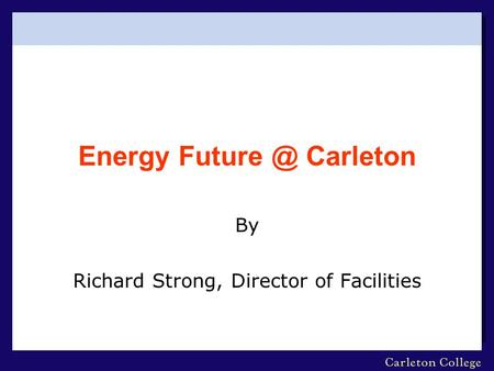 Energy Carleton By Richard Strong, Director of Facilities.