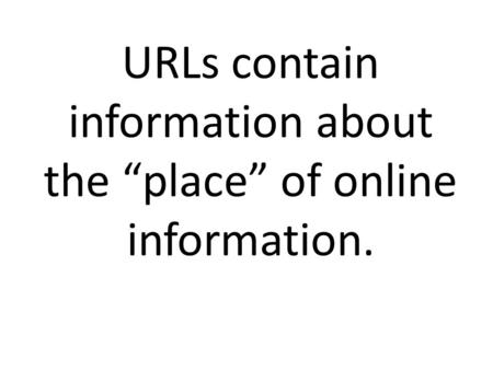 "URLs contain information about the ""place"" of online information."