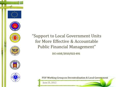 """Support to Local Government Units for More Effective & Accountable Public Financial Management"" DCI-ASIE/2010/022-691 PDF Working Group on Decentralization."