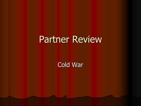 Partner Review Cold War. Directions With a partner With a partner One of you will face the screen; the partner will face away from the screen toward the.