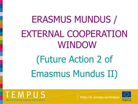 ERASMUS MUNDUS / EXTERNAL COOPERATION WINDOW (Future Action 2 of Emasmus Mundus II)