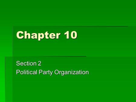 Chapter 10 Section 2 Political Party Organization.