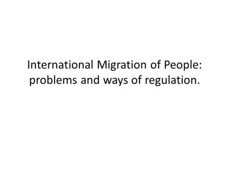 International Migration of People: problems and ways of regulation.