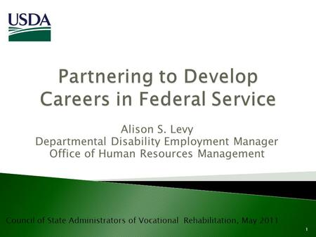 Alison S. Levy Departmental Disability Employment Manager Office of Human Resources Management 1 Council of State Administrators of Vocational Rehabilitation,