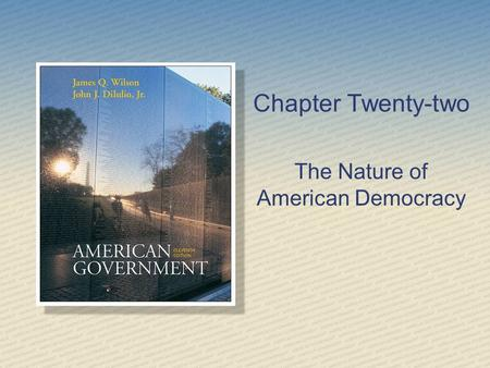 Chapter Twenty-two The Nature of American Democracy.