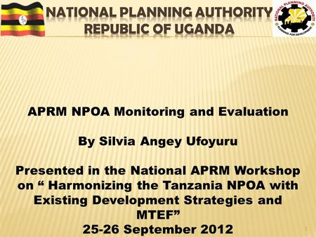 "1 APRM NPOA Monitoring and Evaluation By Silvia Angey Ufoyuru Presented in the National APRM Workshop on "" Harmonizing the Tanzania NPOA with Existing."