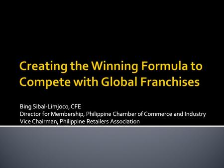 Bing Sibal-Limjoco, CFE Director for Membership, Philippine Chamber of Commerce and Industry Vice Chairman, Philippine Retailers Association.