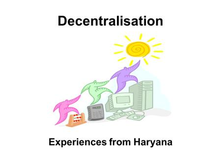 Decentralisation Experiences from Haryana. Haryana Haryana Profile Population : 2.1crores Districts: 20 Blocks: 116.