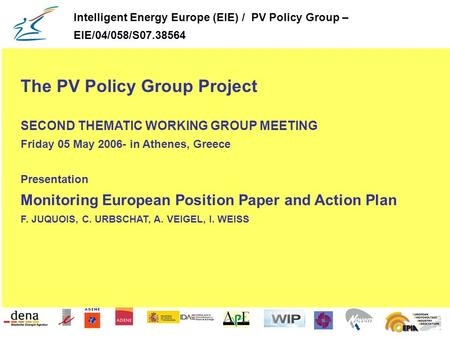 The PV Policy Group Project SECOND THEMATIC WORKING GROUP MEETING Friday 05 May 2006- in Athenes, Greece Presentation Monitoring European Position Paper.
