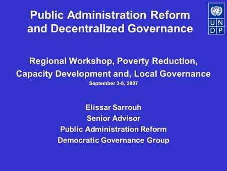 Public Administration Reform and Decentralized Governance Regional Workshop, Poverty Reduction, Capacity Development and, Local Governance September 3-6,