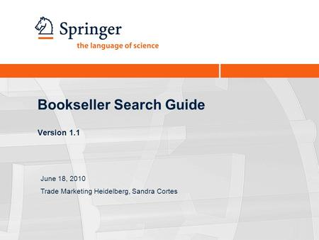 Bookseller Search Guide Version 1.1 June 18, 2010 Trade Marketing Heidelberg, Sandra Cortes.