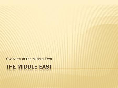 Overview of the Middle East. Northern Tier Anatolian Plateau Iranian Plateau Fertile Crescent Arabian Peninsula Nile River Valley Region of mountains.