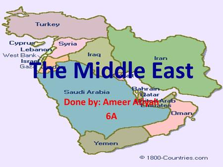 The Middle East Done by: Ameer Atiyah 6A. How does the land in the Middle East land look like? The middle east land is not flat, there are many hills.